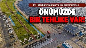 Dr. Fatih Sürenkök'ten 'normalleşme' uyarısı: Önümüzde bir tehlike var!