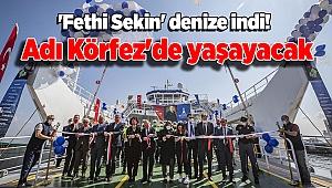 'Fethi Sekin' denize indi! Adı Körfez'de yaşayacak