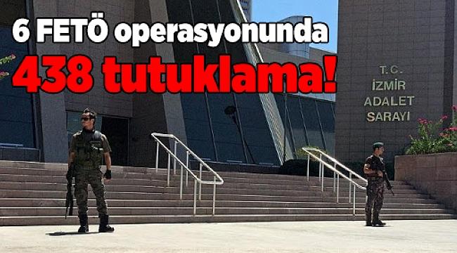 İzmir'de 6 FETÖ operasyonunda 438 tutuklama!