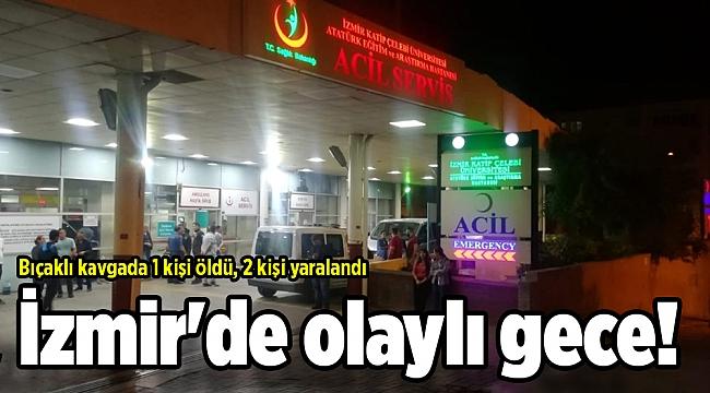 İzmir'de olaylı gece! Bir kişi hayatını kaybetti