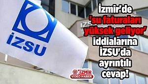 İzmir'de 'su faturaları yüksek geliyor' iddialarına İZSU'dan ayrıntılı cevap!