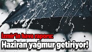 İzmir'in hava raporu: Haziran yağmur getiriyor!