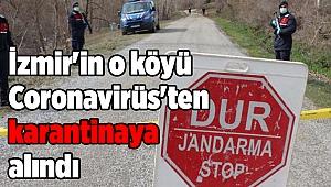 İzmir'in o köyü Coronavirüs'ten karantinaya alındı