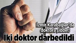 İzmir Karabağlar'da doktora şiddet! İki doktor darbedildi