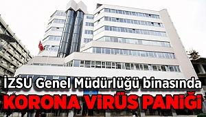 İZSU Genel Müdürlüğü binasında korona virüsü paniği!