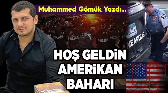 Muhammed Gömük Yazdı... HOŞ GELDİN AMERİKAN BAHARI