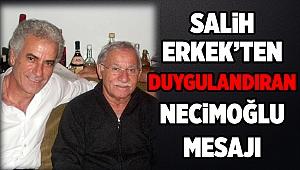 SALİH ERKEK'TEN DUYGULANDIRAN NECİMOĞLU MESAJI