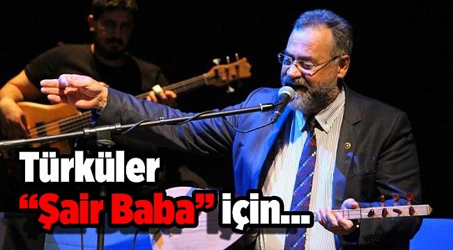 """Türküler """"Şair Baba"""" için..."""