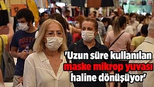'Uzun süre kullanılan maske mikrop yuvası haline dönüşüyor'