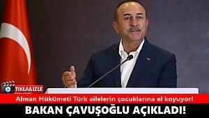 Alman Hükümeti Türk ailelerin çocuklarına el koyuyor! Dışişleri Bakanı Çavuşoğlu açıkladı