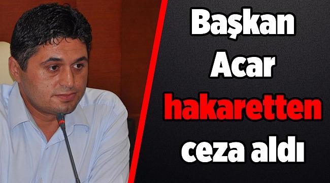 Başkan Acar hakaretten ceza aldı