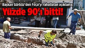 Başkan Gürbüz'den Foça'yı rahatlatan açıklama: Yüzde 90'ı bitti!