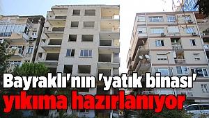 Bayraklı'nın 'yatık binası' yıkıma hazırlanıyor