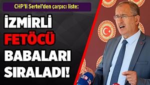 CHP'li Sertel, İzmirli FETÖ'cü babaları sıraladı!