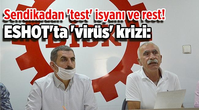ESHOT'ta 'virüs' krizi: Sendikadan 'test' isyanı ve rest!