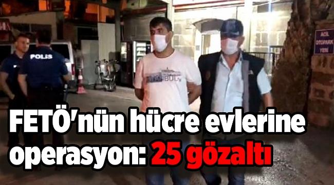 FETÖ'nün hücre evlerine operasyon: 25 gözaltı