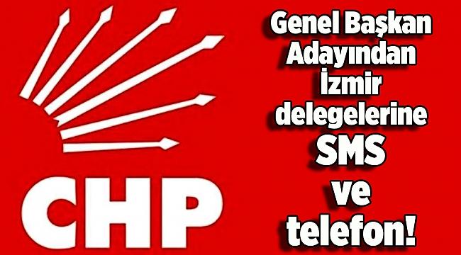 Genel Başkan Adayından İzmir delegelerine SMS ve telefon!