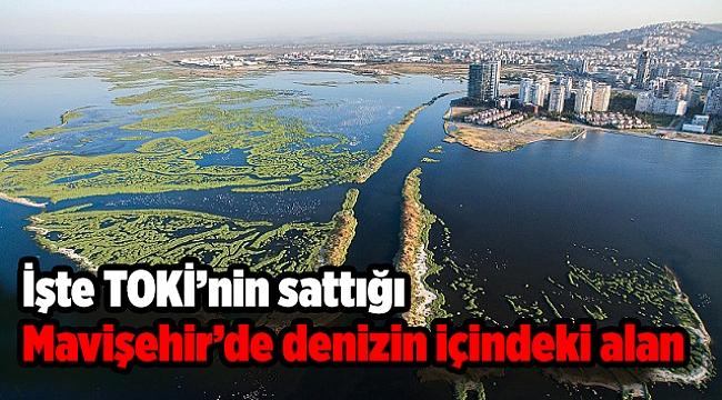 İşte TOKİ'nin sattığı Mavişehir'de denizin içindeki alan