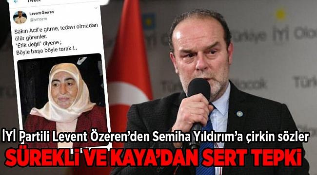 İYİ Partili Levent Özeren'den Semiha Yıldırım'a çirkin sözler.. SÜREKLİ VE KAYA'DAN SERT TEPKİ