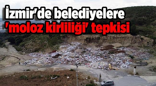 İzmir'de belediyelere 'moloz kirliliği' tepkisi