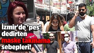 İzmir'de 'pes' dedirten maske takmama sebepleri!