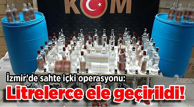 İzmir'de sahte içki operasyonu: Litrelerce ele geçirildi!
