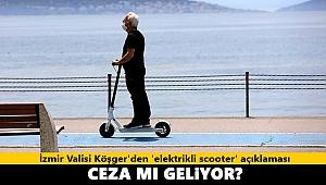 İzmir Valisi Köşger'den 'elektrikli scooter' açıklaması