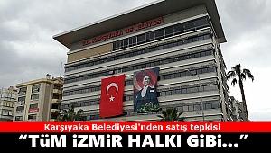 Karşıyaka Belediyesi'nden satış tepkisi: