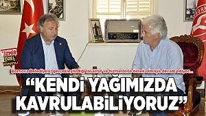"""""""KENDİ YAĞIMIZDAKAVRULABİLİYORUZ"""""""