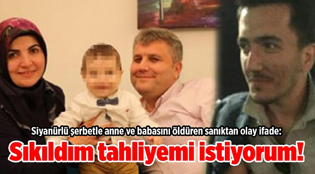 Siyanürlü şerbetle anne ve babasını öldüren sanıktan olay ifade: Sıkıldım tahliyemi istiyorum!