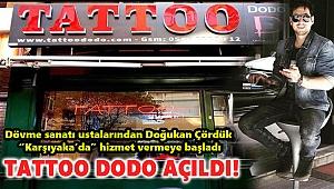 TATTOO DODO AÇILDI!