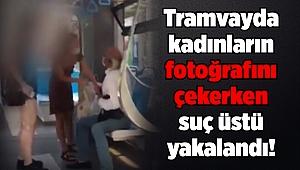 Tramvayda kadınların fotoğrafını çekerken suç üstü yakalandı!