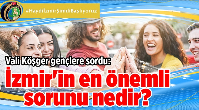 Vali Köşger gençlere sordu: İzmir'in en önemli sorunu nedir?