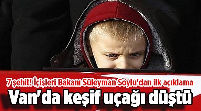 Van'da keşif uçağı düştü: 7 şehit! İçişleri Bakanı Süleyman Soylu'dan ilk açıklama