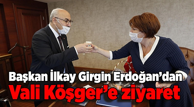 Başkan İlkay Girgin Erdoğan'dan Vali Köşger'e ziyaret