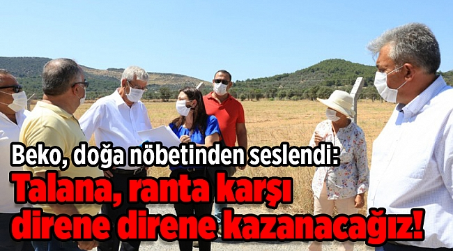 Beko, doğa nöbetinden seslendi: Talana, ranta karşı direne direne kazanacağız!