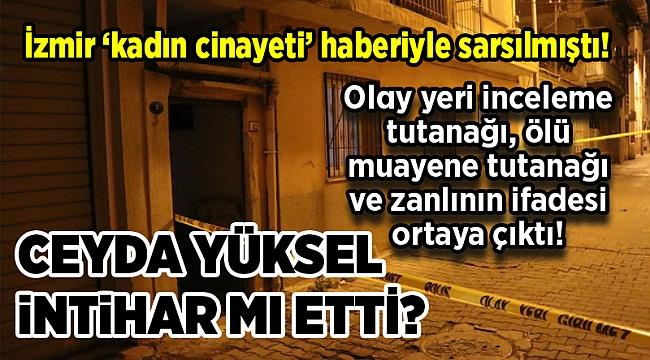 Ceyda Yüksel cinayetinin olay yeri inceleme ve ölü muayene tutanağı ile zanlının ifadesi ortaya çıktı!