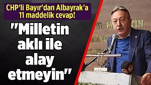 CHP'li Bayır'dan Albayrak'a 11 maddelik cevap! ''Milletin aklı ile alay etmeyin''