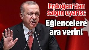 Erdoğan'dan salgın uyarısı: Eğlencelere ara verin!