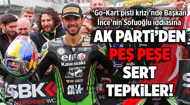 'Go-kart pisti krizi'nde CHP'li İnce'nin 'Sofuoğlu iddiası'na AK Parti'den sert tepkiler!