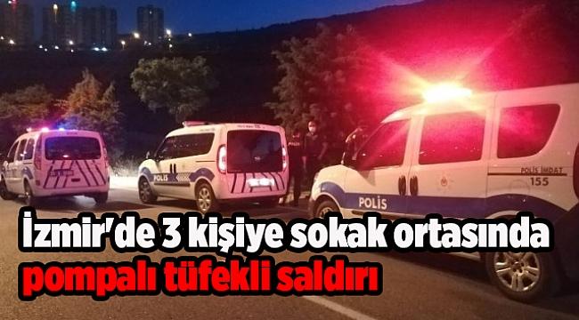 İzmir'de 3 kişiye sokak ortasında pompalı tüfekli saldırı