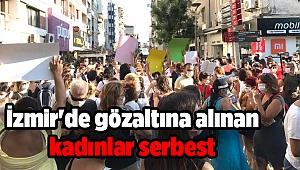 İzmir'de gözaltına alınan kadınlar serbest