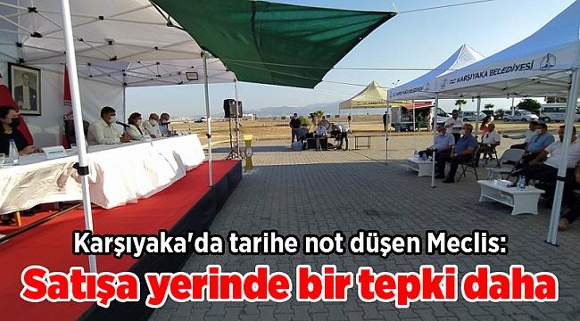 Karşıyaka'da tarihe not düşen Meclis: Satışa yerinde bir tepki daha