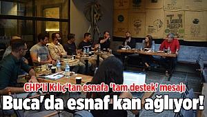 Buca'da esnaf kan ağlıyor! CHP'li Kılıç'tan esnafa 'tam destek' mesajı