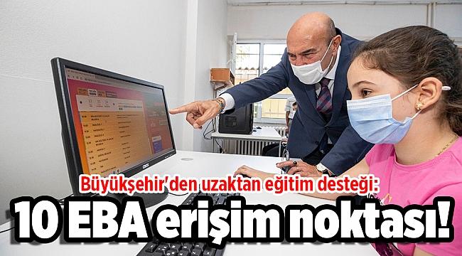Büyükşehir'den uzaktan eğitim desteği: 10 EBA erişim noktası!