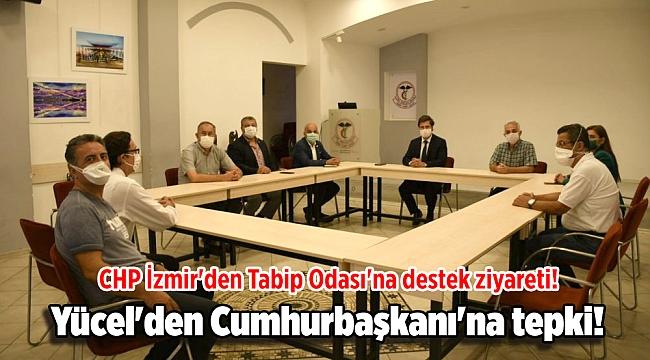 CHP İzmir'den Tabip Odası'na destek ziyareti! Yücel'den Cumhurbaşkanı'na tepki!
