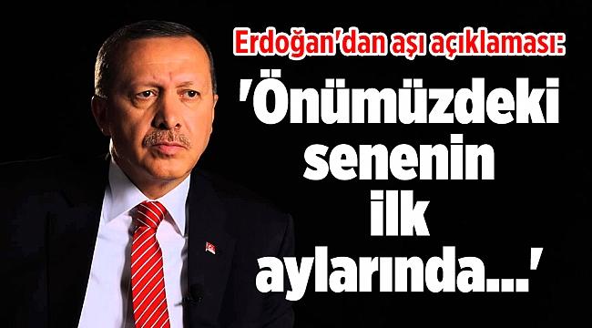 Erdoğan'dan aşı açıklaması: 'Önümüzdeki senenin ilk aylarında...'
