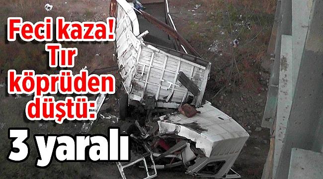 Feci kaza! Tır köprüden düştü: 3 yaralı