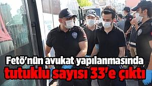 Fetö'nün avukat yapılanmasında tutuklu sayısı 33'e çıktı
