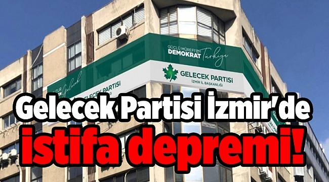 Gelecek Partisi İzmir'de istifa depremi!